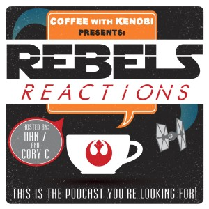 Coffee With Kenobi Presents: Rebels Reactions Show # 1 with Special Guest Trisha Barr